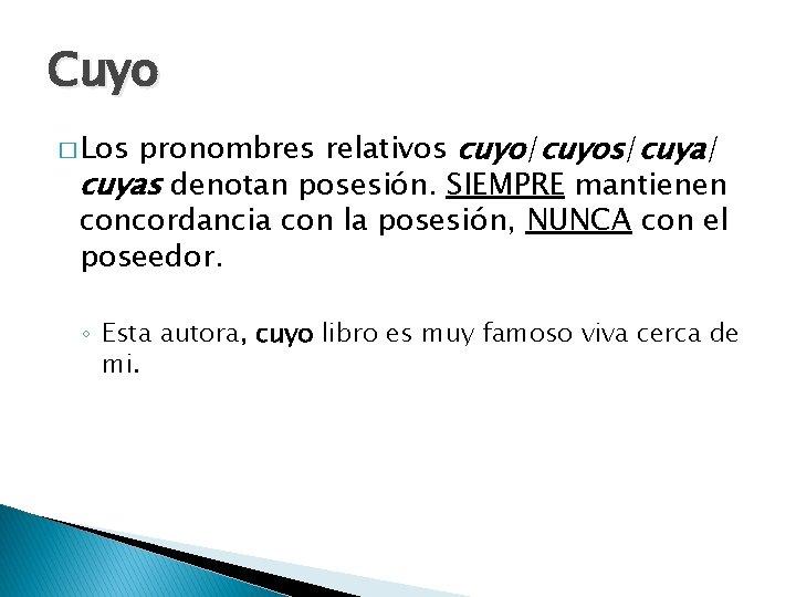 Cuyo pronombres relativos cuyo/cuyos/cuya/ cuyas denotan posesión. SIEMPRE mantienen concordancia con la posesión, NUNCA