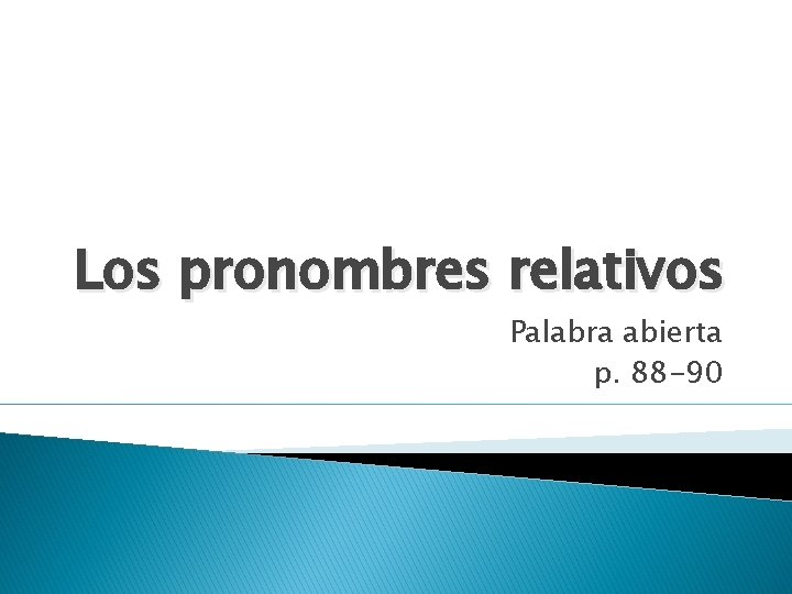 Los pronombres relativos Palabra abierta p. 88 -90