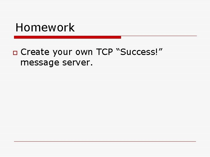 """Homework Create your own TCP """"Success!"""" message server."""