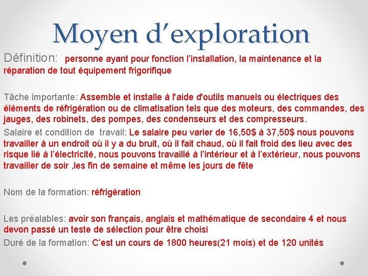 Moyen d'exploration Définition: personne ayant pour fonction l'installation, la maintenance et la réparation de