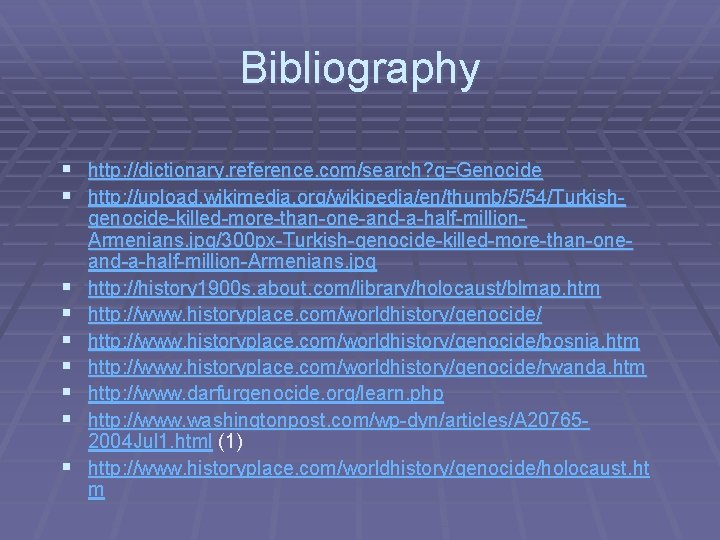 Bibliography § http: //dictionary. reference. com/search? q=Genocide § http: //upload. wikimedia. org/wikipedia/en/thumb/5/54/Turkish- § §