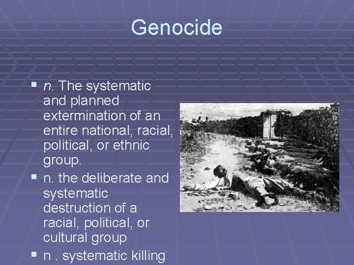 Genocide § n. The systematic and planned extermination of an entire national, racial, political,