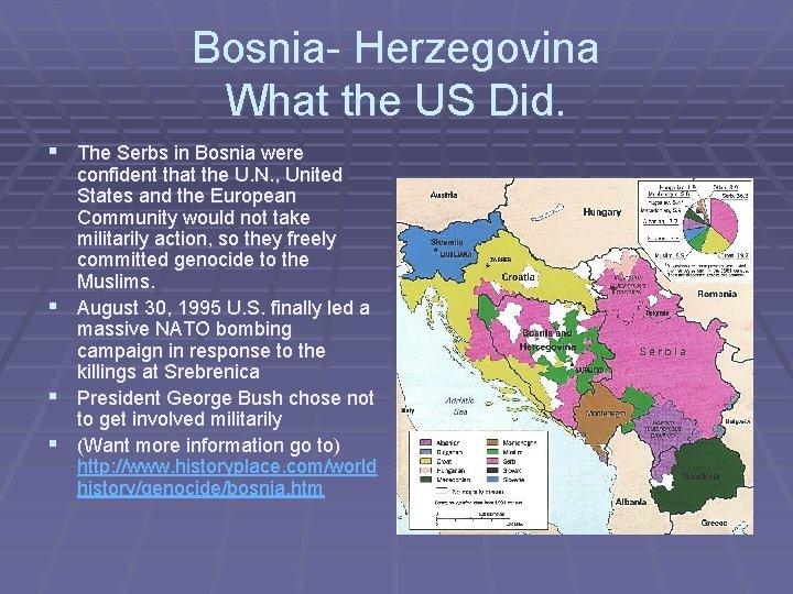Bosnia- Herzegovina What the US Did. § The Serbs in Bosnia were § §