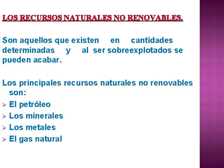 LOS RECURSOS NATURALES NO RENOVABLES. Son aquellos que existen en cantidades determinadas y al