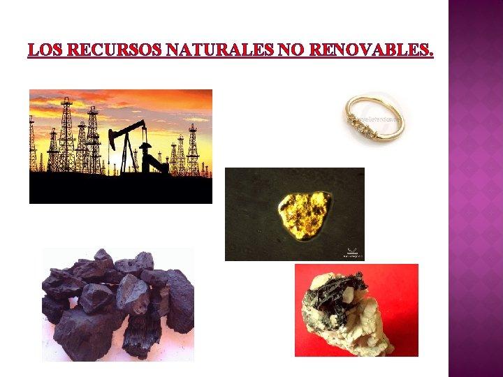 LOS RECURSOS NATURALES NO RENOVABLES.