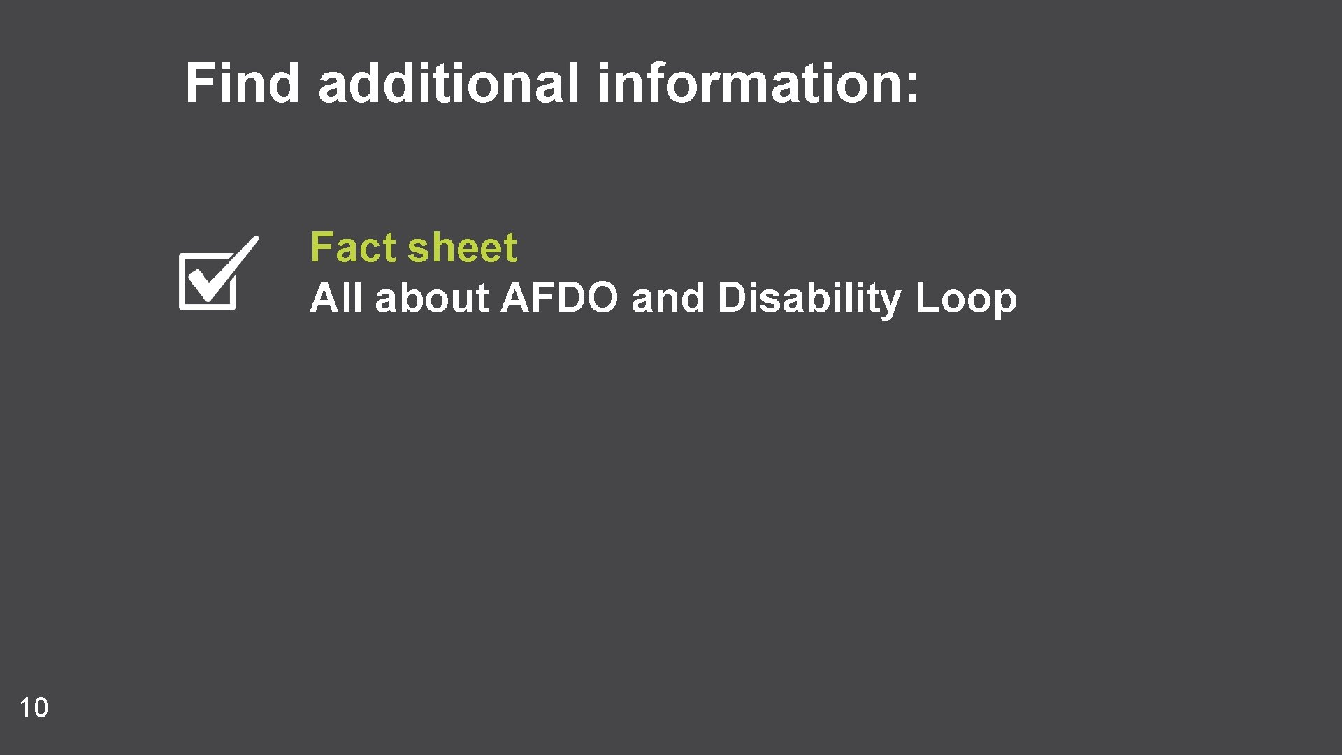 Find additional information: Fact sheet All about AFDO and Disability Loop 10