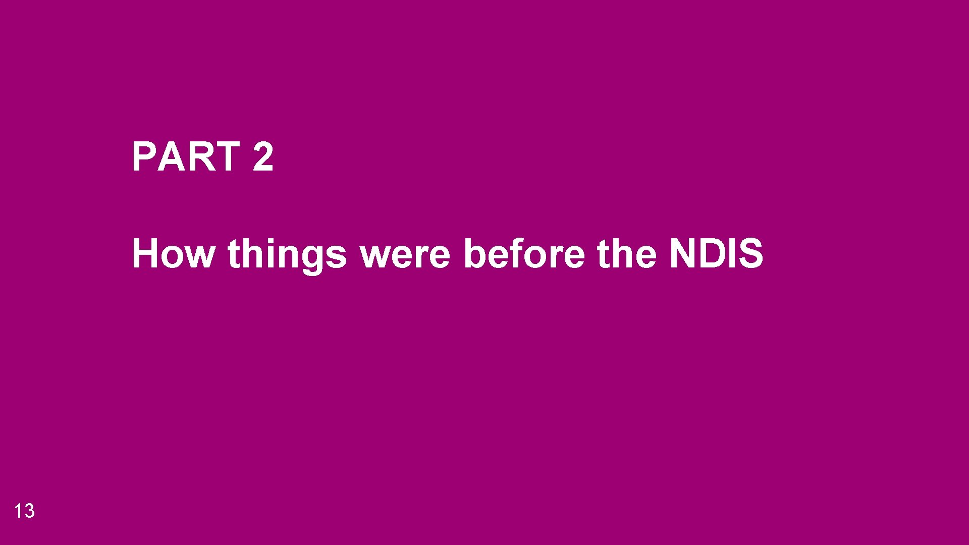 PART 2 How things were before the NDIS 13