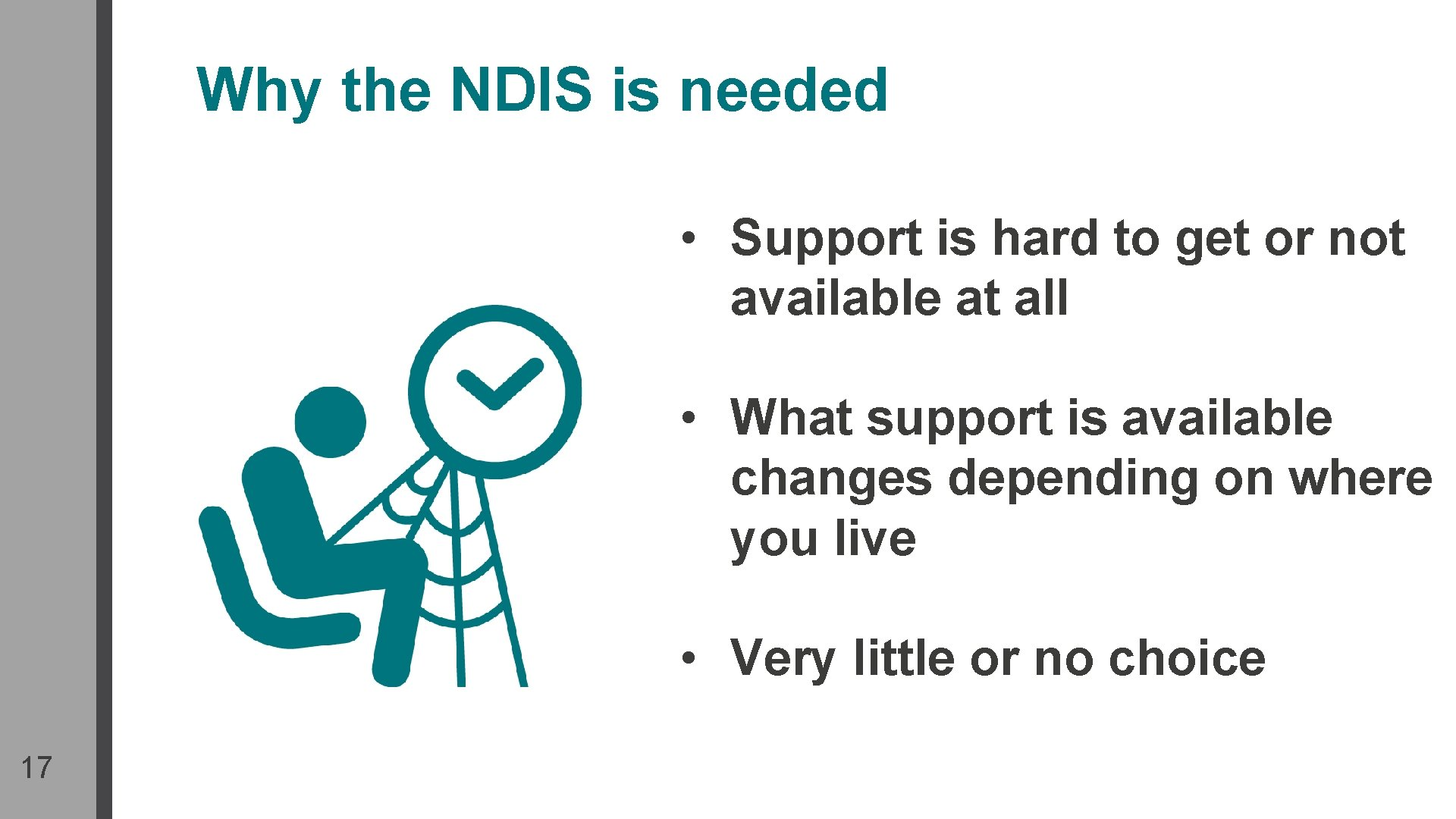 Why the NDIS is needed • Support is hard to get or not available