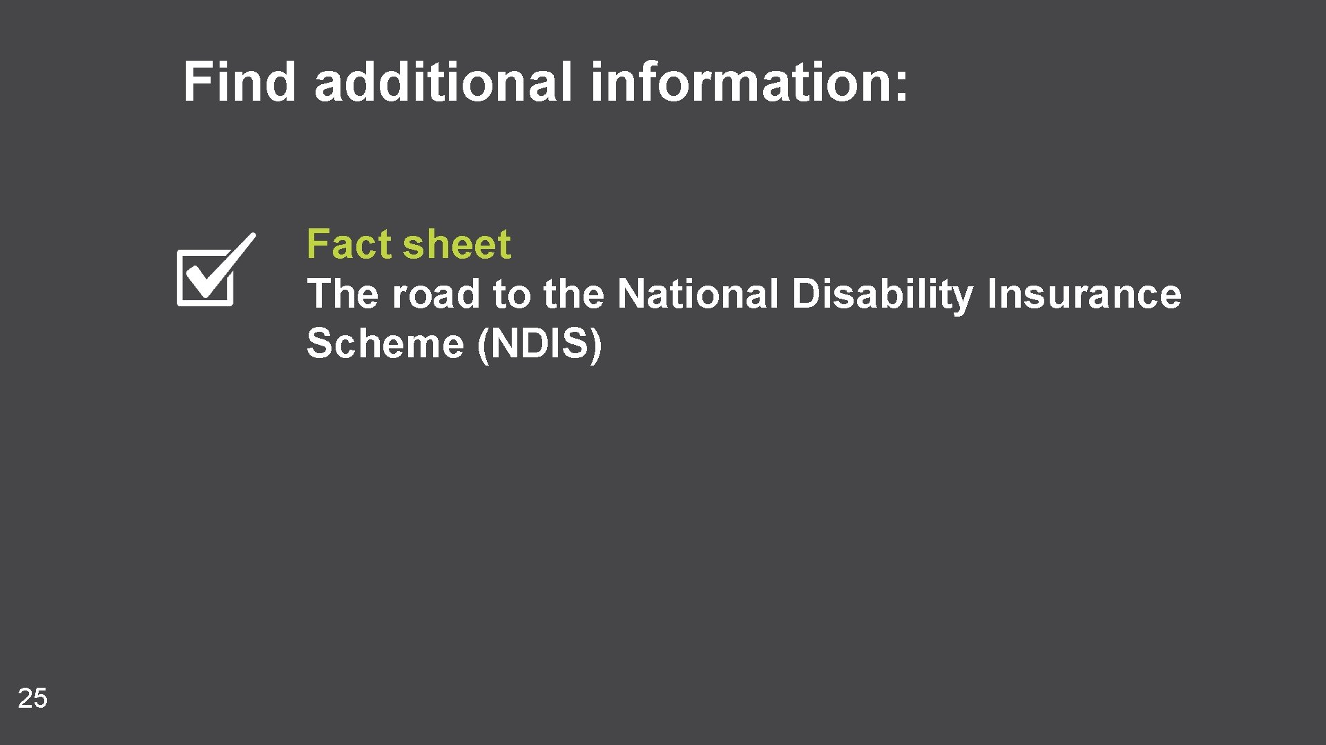 Find additional information: Fact sheet The road to the National Disability Insurance Scheme (NDIS)