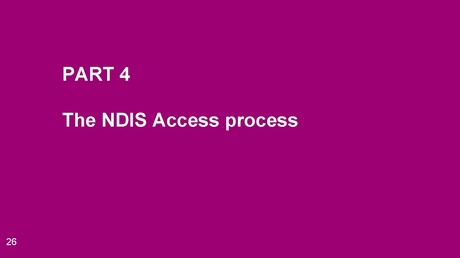 PART 4 The NDIS Access process 26