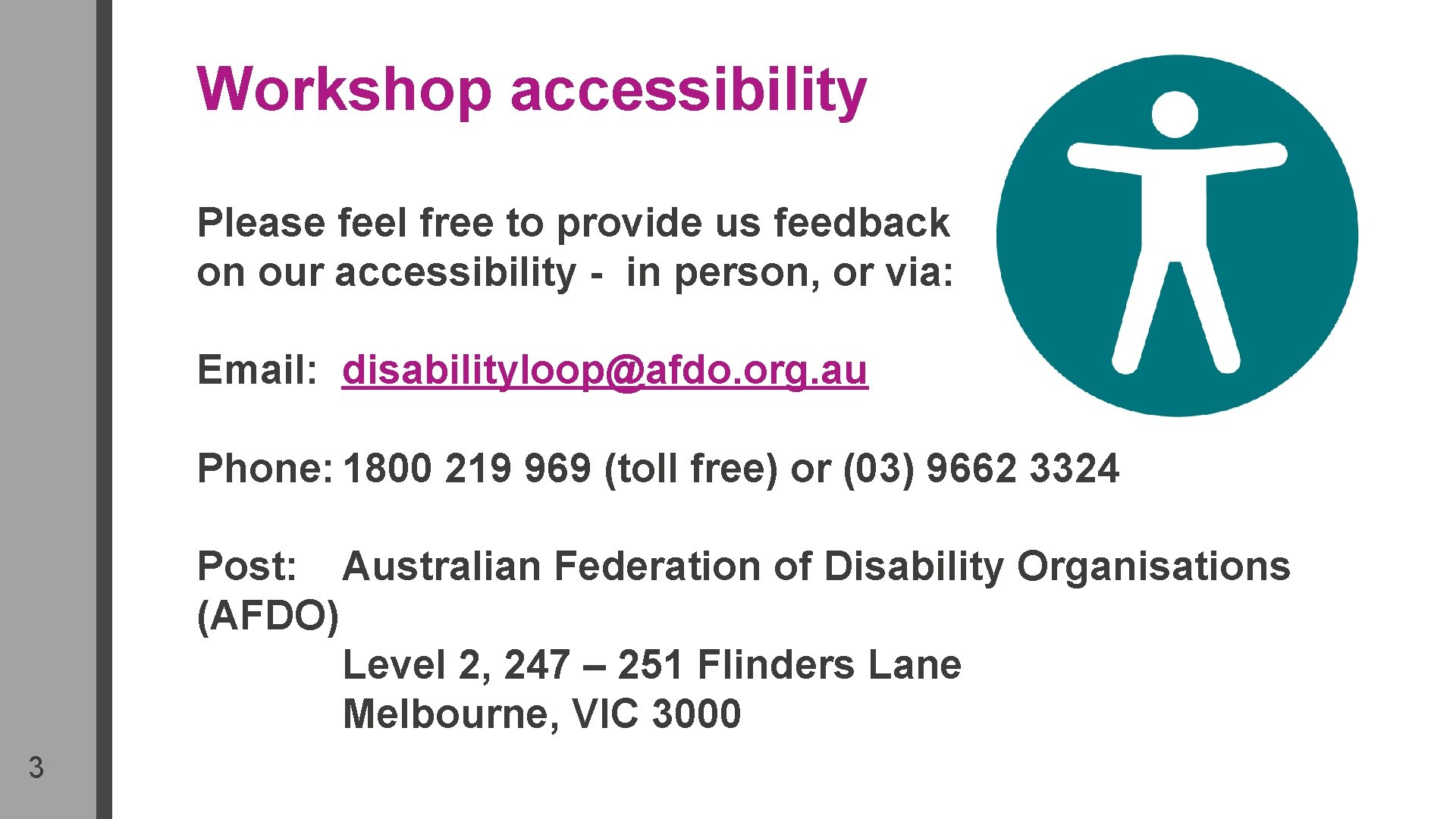Workshop accessibility Please feel free to provide us feedback on our accessibility - in