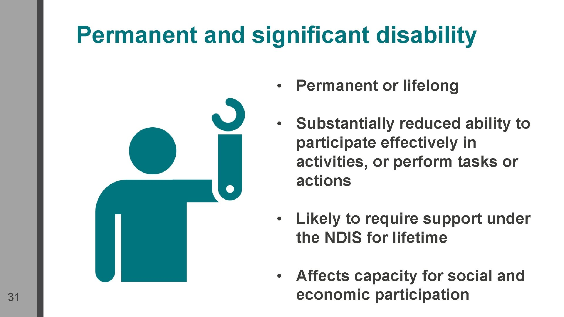 Permanent and significant disability • Permanent or lifelong • Substantially reduced ability to participate