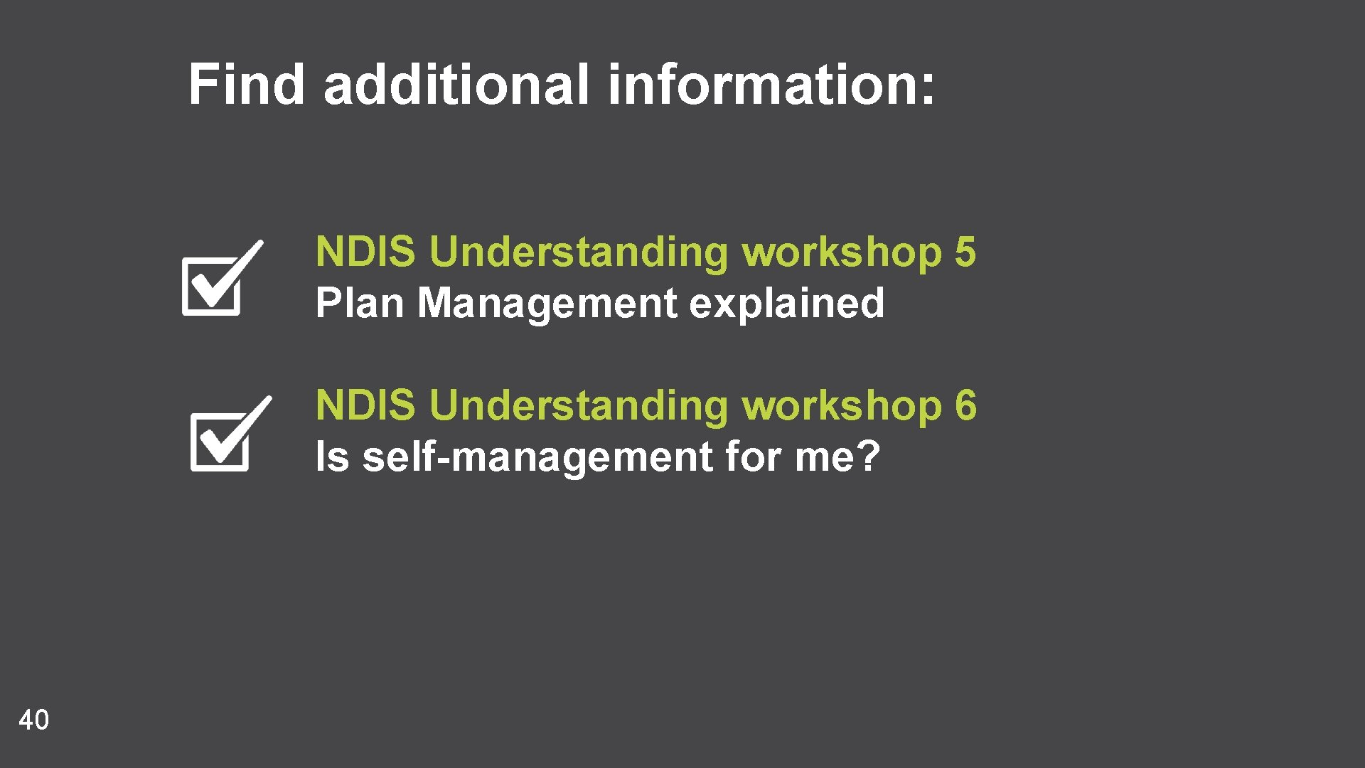 Find additional information: NDIS Understanding workshop 5 Plan Management explained NDIS Understanding workshop 6