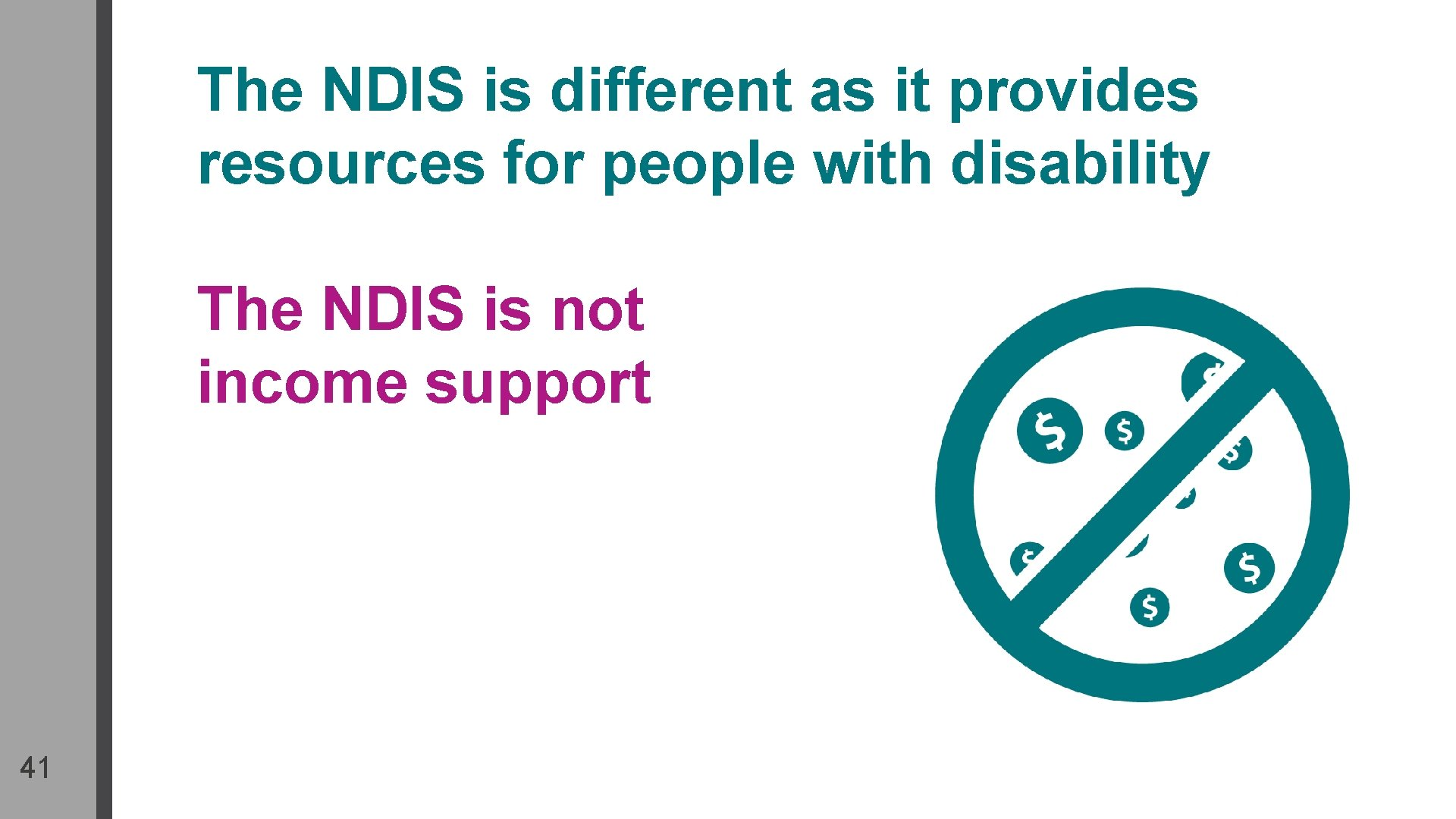 The NDIS is different as it provides resources for people with disability The NDIS