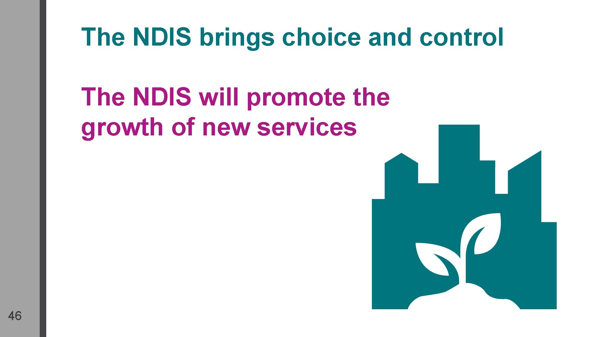 The NDIS brings choice and control The NDIS will promote the growth of new
