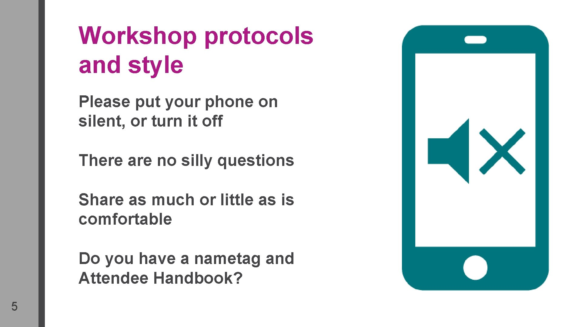Workshop protocols and style Please put your phone on silent, or turn it off