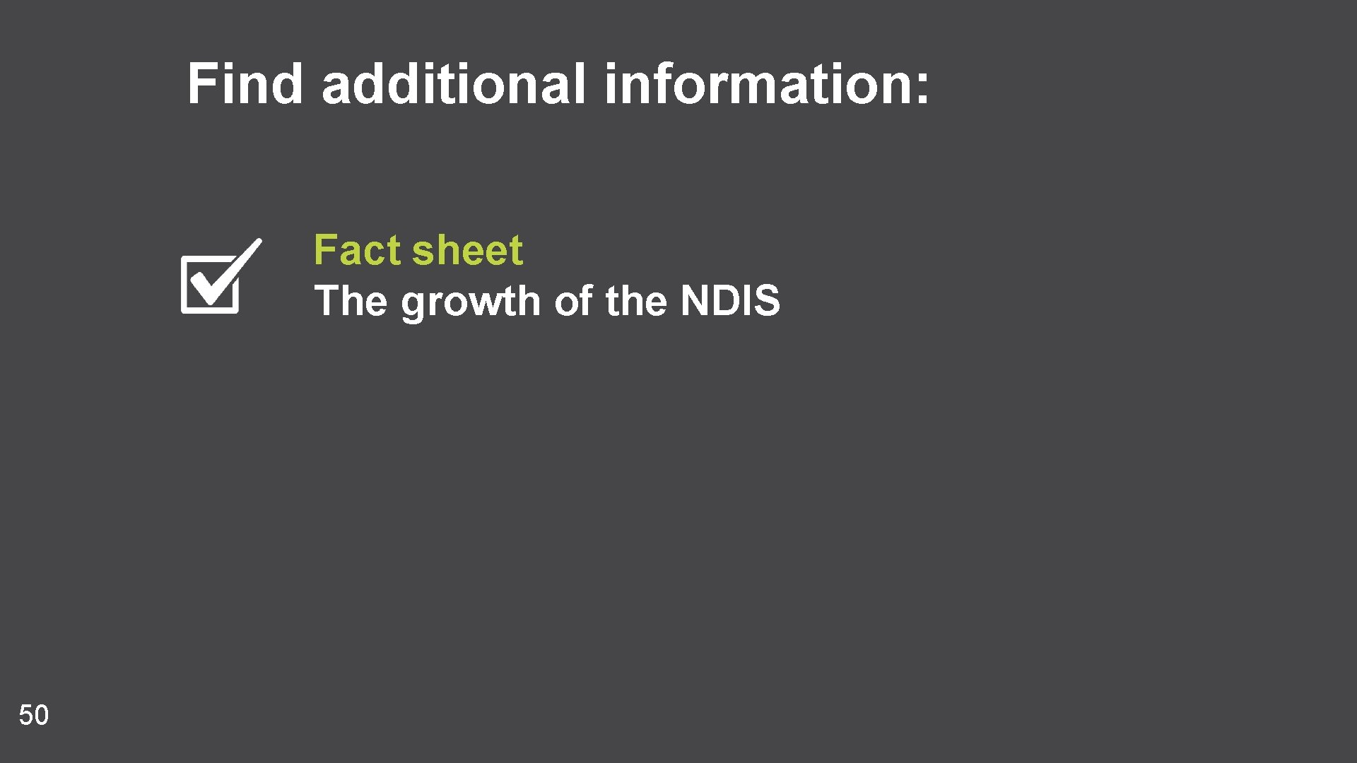 Find additional information: Fact sheet The growth of the NDIS 50