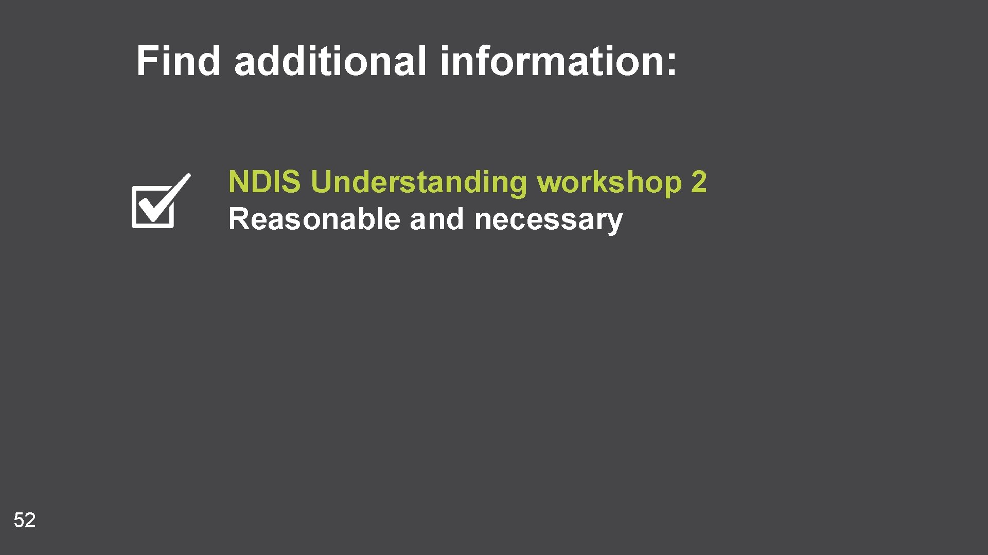 Find additional information: NDIS Understanding workshop 2 Reasonable and necessary 52