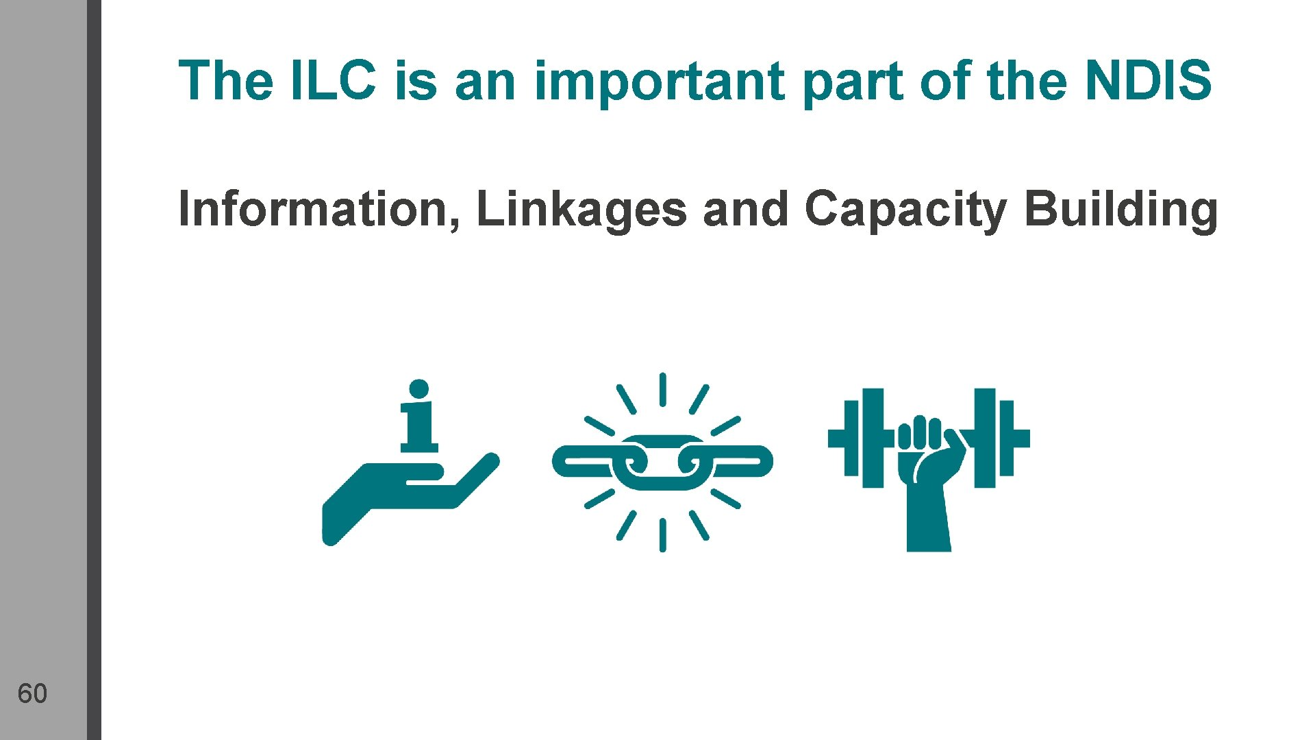 The ILC is an important part of the NDIS Information, Linkages and Capacity Building