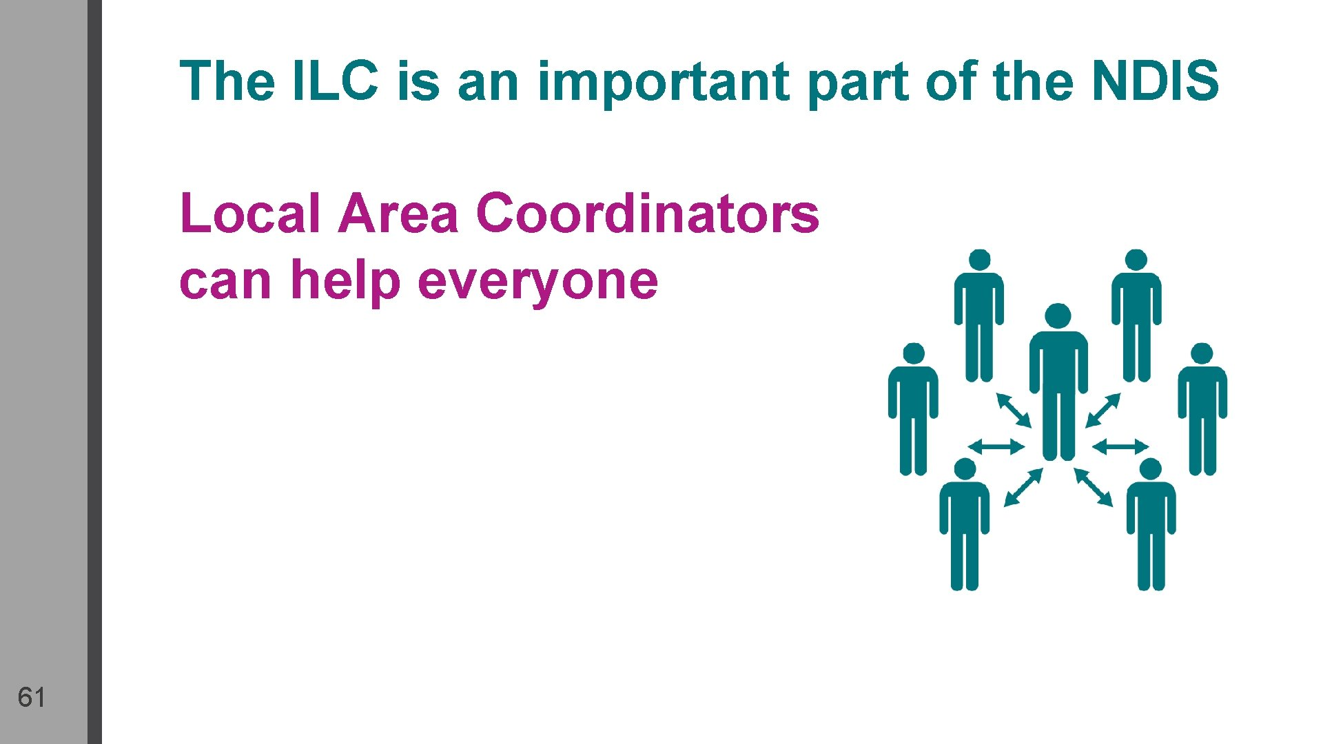 The ILC is an important part of the NDIS Local Area Coordinators can help