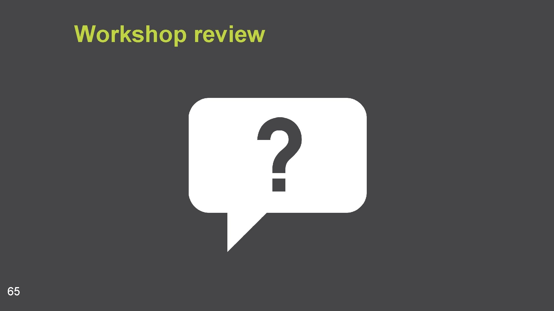 Workshop review 65