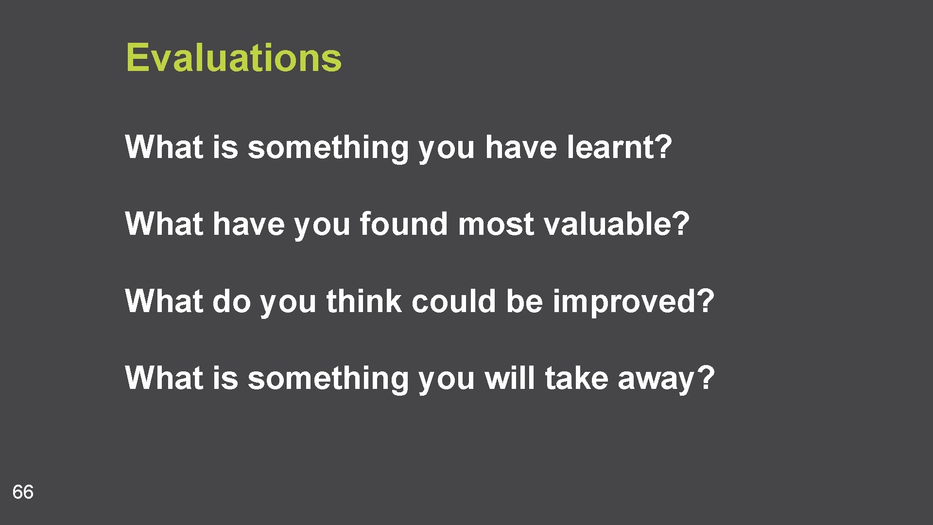 Evaluations What is something you have learnt? What have you found most valuable? What