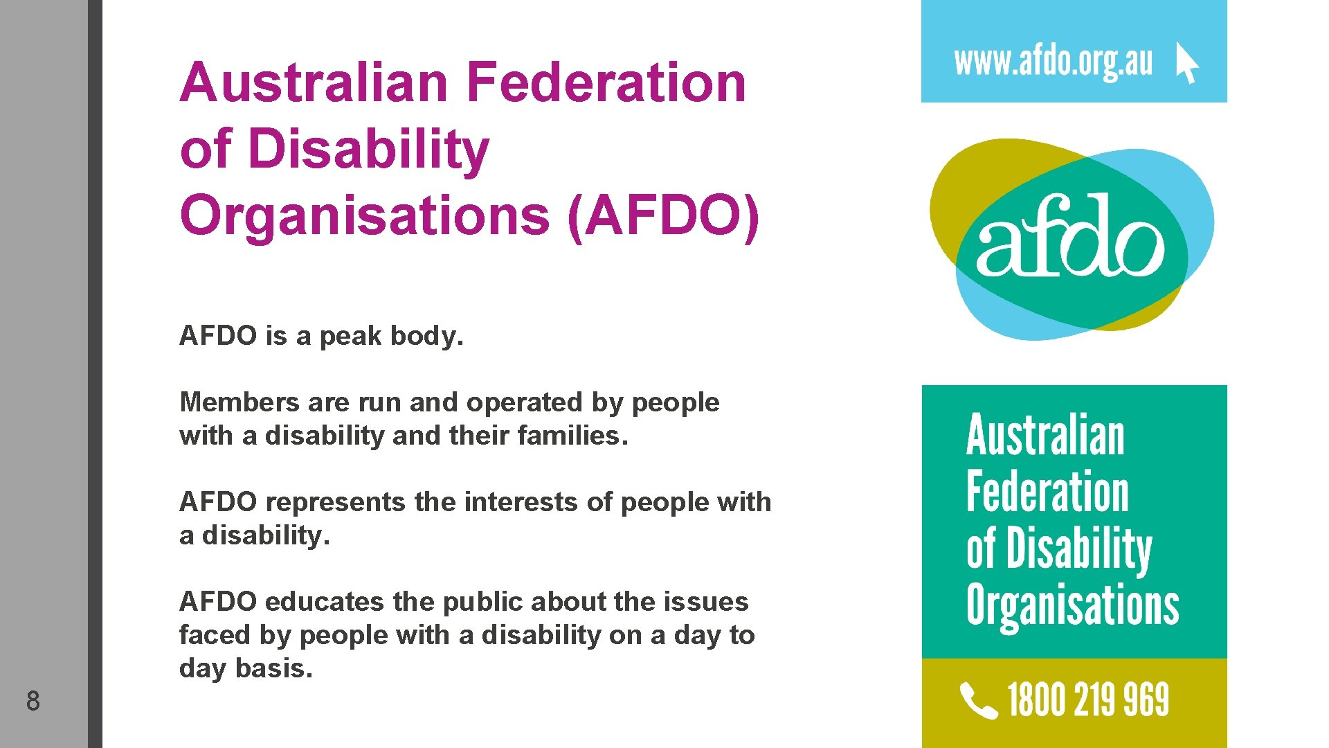 Australian Federation of Disability Organisations (AFDO) AFDO is a peak body. Members are run