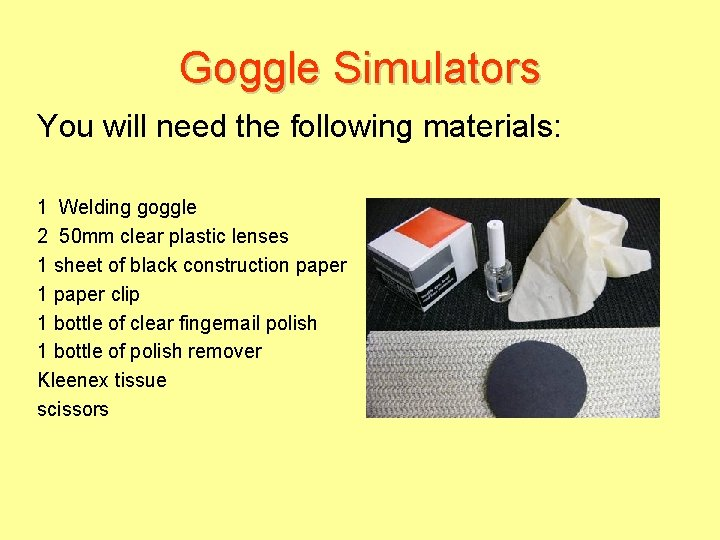 Goggle Simulators You will need the following materials: 1 Welding goggle 2 50 mm