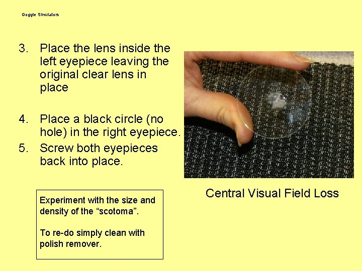 Goggle Simulators 3. Place the lens inside the left eyepiece leaving the original clear
