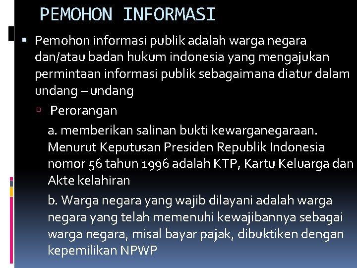 PEMOHON INFORMASI Pemohon informasi publik adalah warga negara dan/atau badan hukum indonesia yang mengajukan