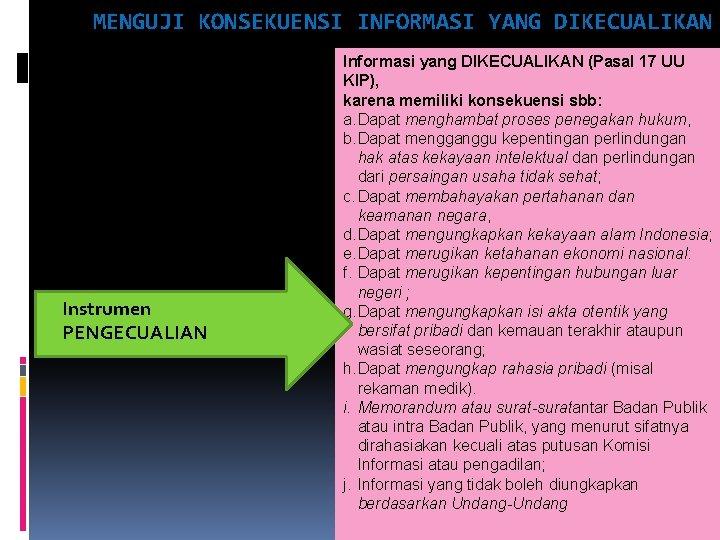 MENGUJI KONSEKUENSI INFORMASI YANG DIKECUALIKAN Instrumen PENGECUALIAN Informasi yang DIKECUALIKAN (Pasal 17 UU KIP),
