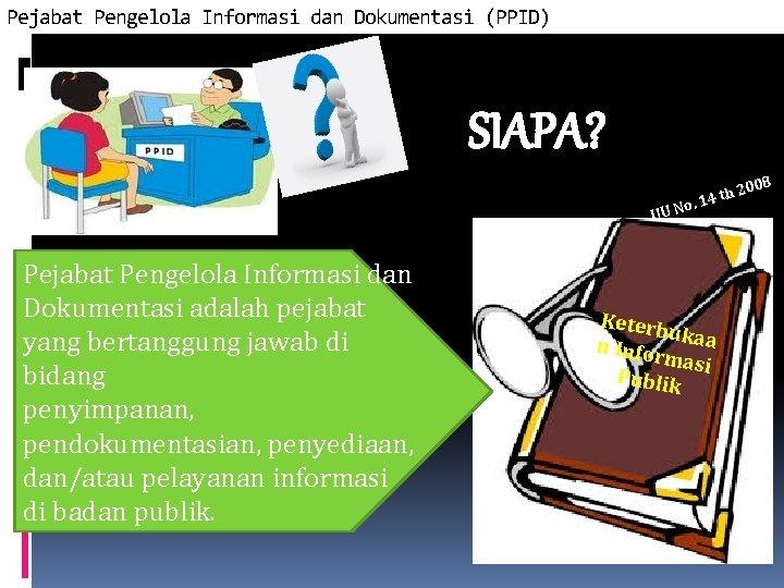 Pejabat Pengelola Informasi dan Dokumentasi (PPID) SIAPA? UU Pejabat Pengelola Informasi dan Dokumentasi adalah