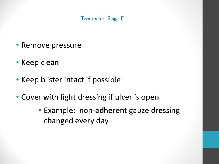 Treatment: Stage II • Remove pressure • Keep clean • Keep blister intact if