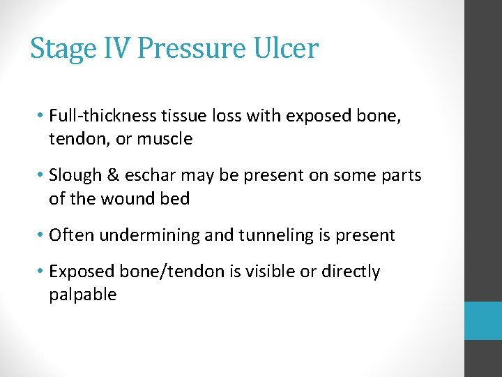 Stage IV Pressure Ulcer • Full-thickness tissue loss with exposed bone, tendon, or muscle
