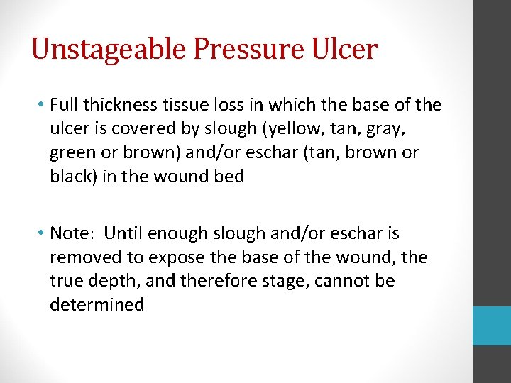 Unstageable Pressure Ulcer • Full thickness tissue loss in which the base of the