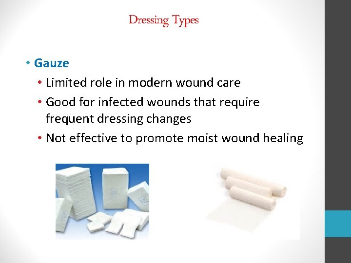 Dressing Types • Gauze • Limited role in modern wound care • Good for