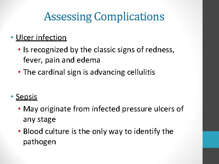 Assessing Complications • Ulcer infection • Is recognized by the classic signs of redness,
