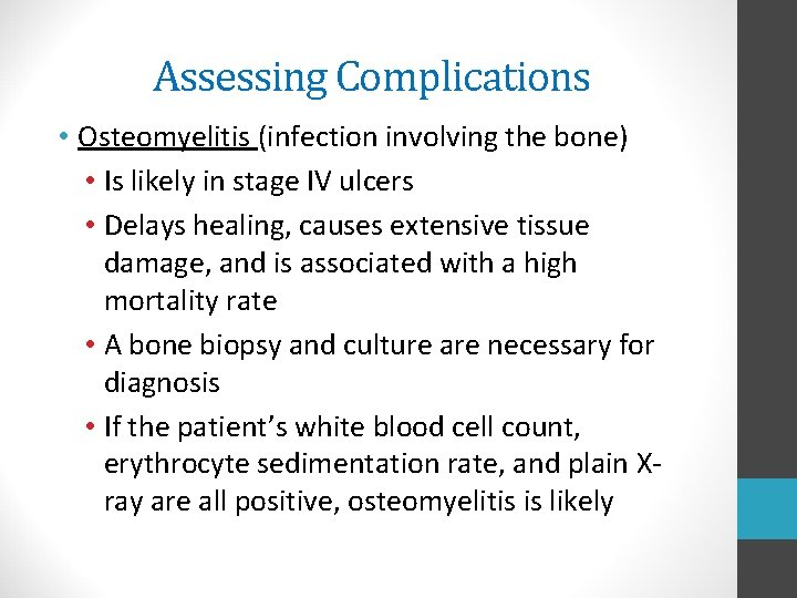 Assessing Complications • Osteomyelitis (infection involving the bone) • Is likely in stage IV