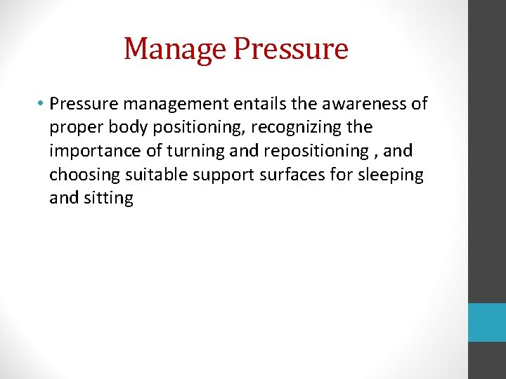 Manage Pressure • Pressure management entails the awareness of proper body positioning, recognizing the