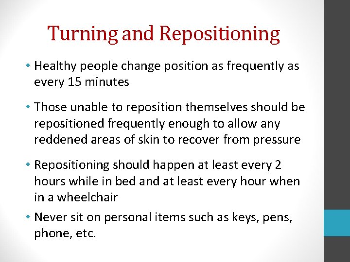Turning and Repositioning • Healthy people change position as frequently as every 15 minutes