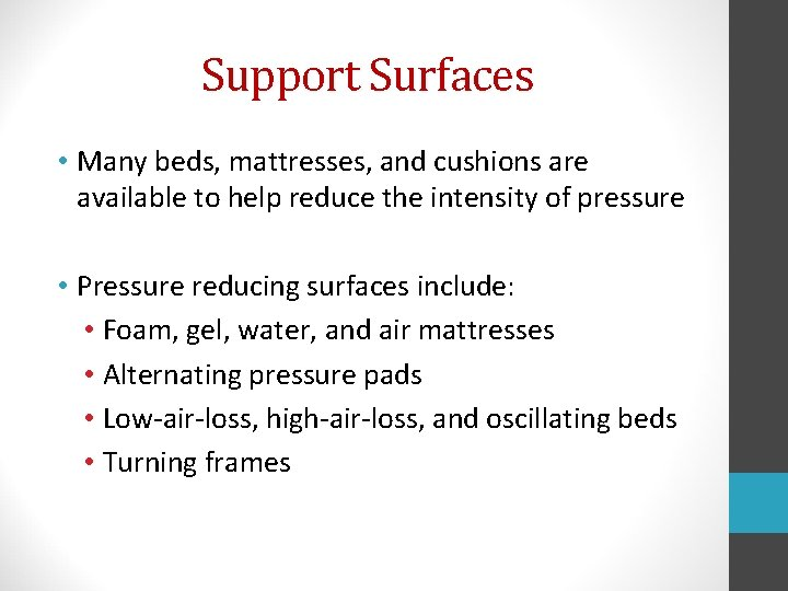 Support Surfaces • Many beds, mattresses, and cushions are available to help reduce the