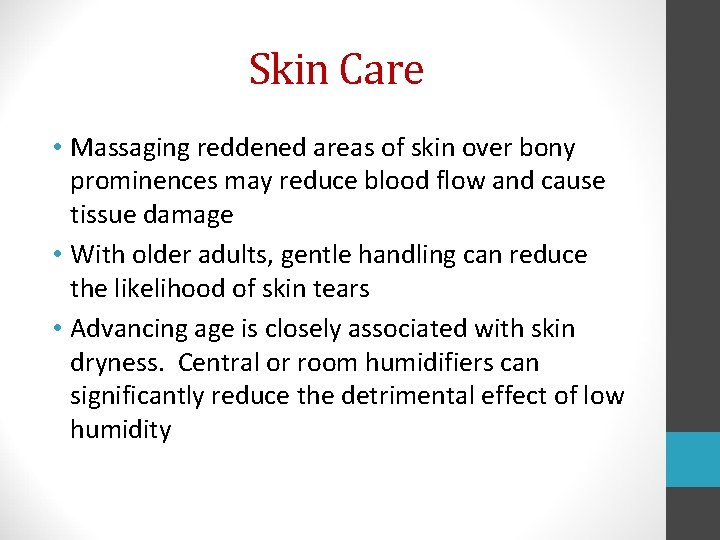 Skin Care • Massaging reddened areas of skin over bony prominences may reduce blood