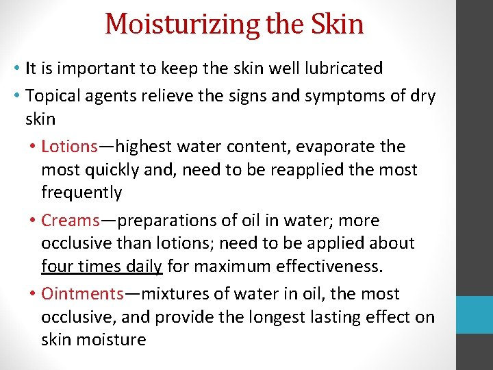 Moisturizing the Skin • It is important to keep the skin well lubricated •
