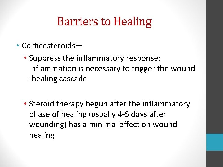 Barriers to Healing • Corticosteroids— • Suppress the inflammatory response; inflammation is necessary to