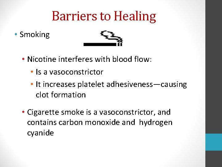 Barriers to Healing • Smoking • Nicotine interferes with blood flow: • Is a