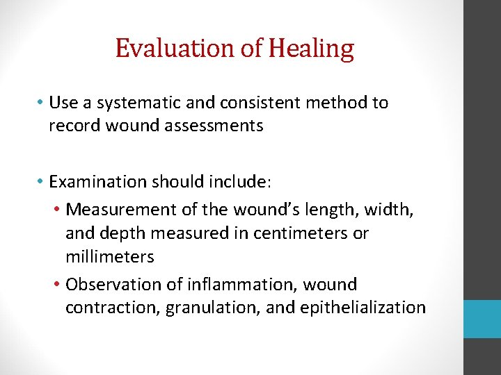 Evaluation of Healing • Use a systematic and consistent method to record wound assessments