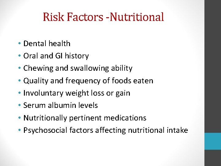Risk Factors -Nutritional • Dental health • Oral and GI history • Chewing and