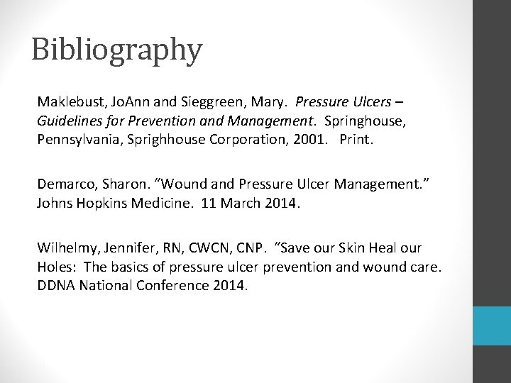 Bibliography Maklebust, Jo. Ann and Sieggreen, Mary. Pressure Ulcers – Guidelines for Prevention and