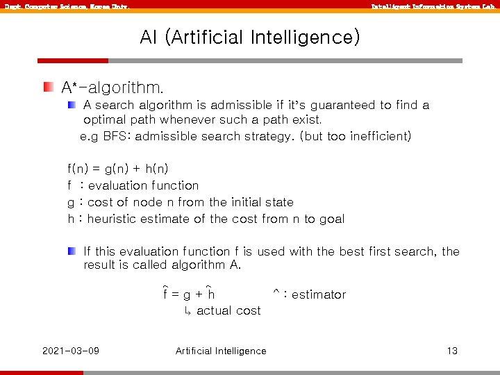 Dept. Computer Science, Korea Univ. Intelligent Information System Lab. AI (Artificial Intelligence) A*-algorithm. A