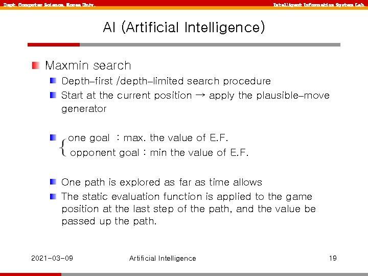 Dept. Computer Science, Korea Univ. Intelligent Information System Lab. AI (Artificial Intelligence) Maxmin search